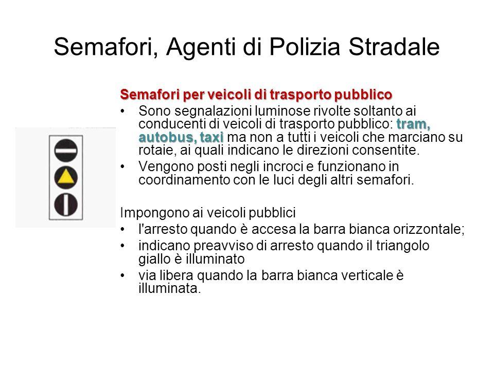 Semafori, Agenti di Polizia Stradale Semafori per veicoli di trasporto pubblico tram, autobus, taxiSono segnalazioni luminose rivolte soltanto ai cond
