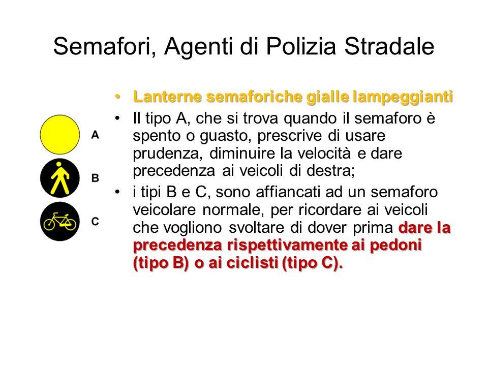 Semafori, Agenti di Polizia Stradale Lanterne semaforiche gialle lampeggiantiLanterne semaforiche gialle lampeggianti Il tipo A, che si trova quando i