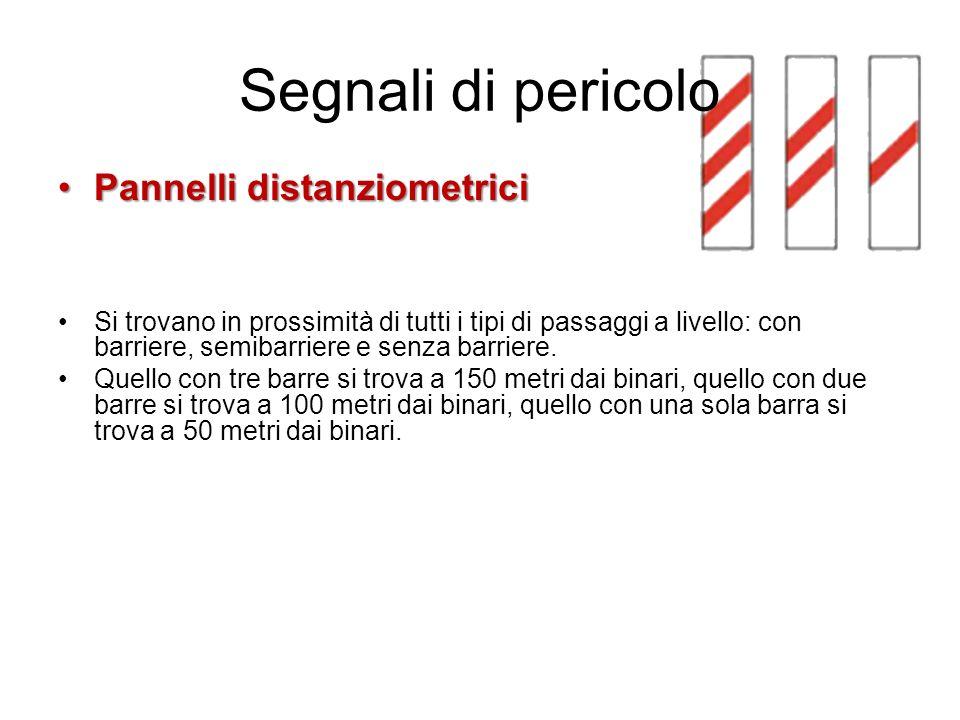 Segnali di pericolo Pannelli distanziometriciPannelli distanziometrici Si trovano in prossimità di tutti i tipi di passaggi a livello: con barriere, semibarriere e senza barriere.
