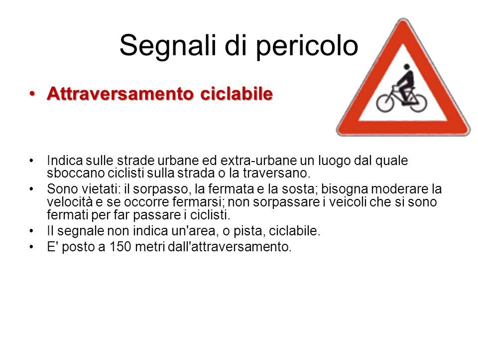 Segnali di pericolo Attraversamento ciclabileAttraversamento ciclabile Indica sulle strade urbane ed extra-urbane un luogo dal quale sboccano ciclisti sulla strada o la traversano.
