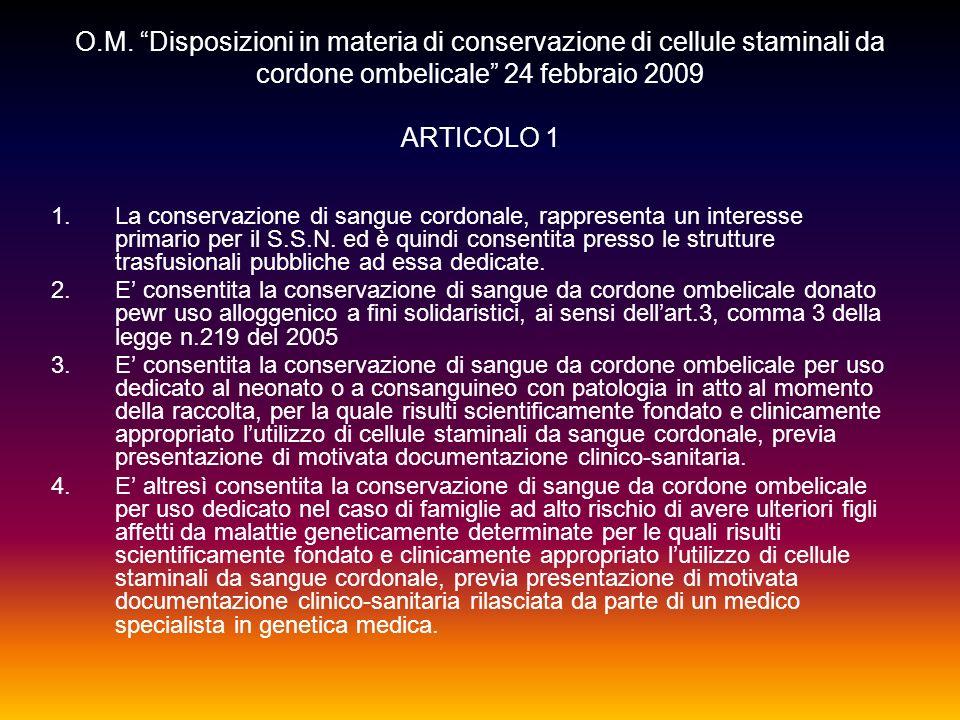 O.M. Disposizioni in materia di conservazione di cellule staminali da cordone ombelicale 24 febbraio 2009 ARTICOLO 1 1.La conservazione di sangue cord