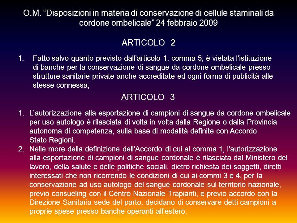 O.M. Disposizioni in materia di conservazione di cellule staminali da cordone ombelicale 24 febbraio 2009 ARTICOLO 2 1.Fatto salvo quanto previsto dal
