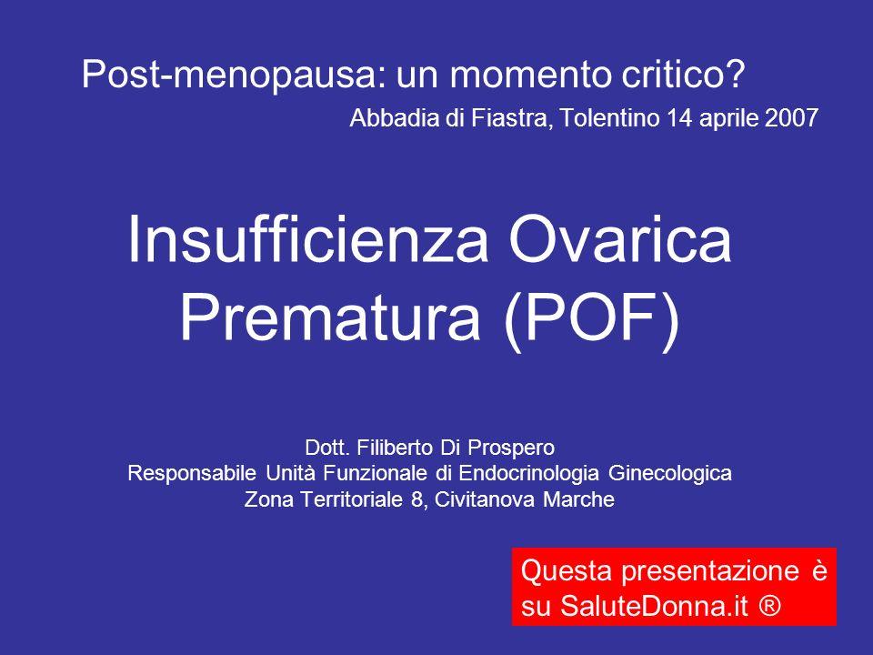 Insufficienza Ovarica Prematura (POF) Dott. Filiberto Di Prospero Responsabile Unità Funzionale di Endocrinologia Ginecologica Zona Territoriale 8, Ci