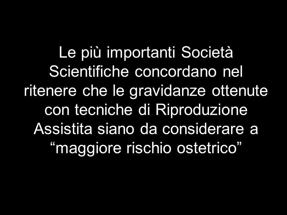 Le più importanti Società Scientifiche concordano nel ritenere che le gravidanze ottenute con tecniche di Riproduzione Assistita siano da considerare
