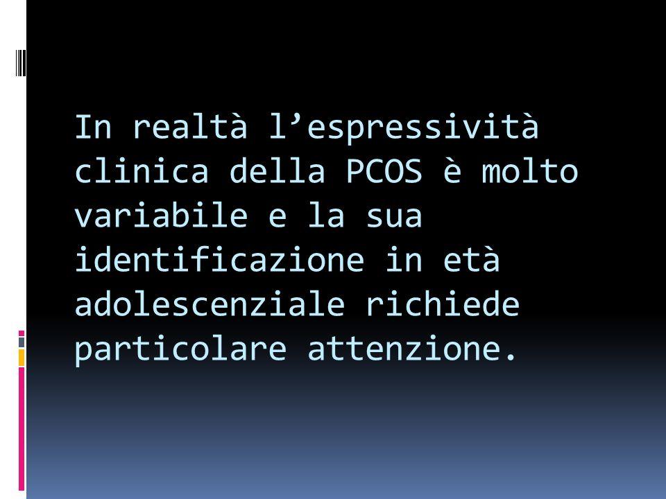In realtà lespressività clinica della PCOS è molto variabile e la sua identificazione in età adolescenziale richiede particolare attenzione.