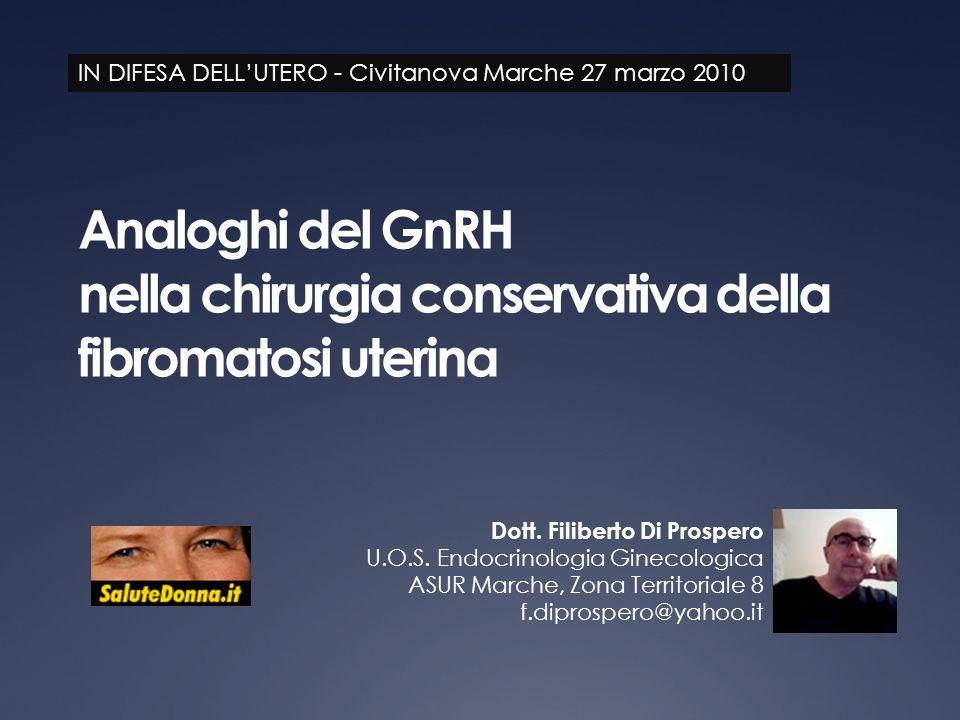 Analoghi del GnRH nella chirurgia conservativa della fibromatosi uterina Dott. Filiberto Di Prospero U.O.S. Endocrinologia Ginecologica ASUR Marche, Z