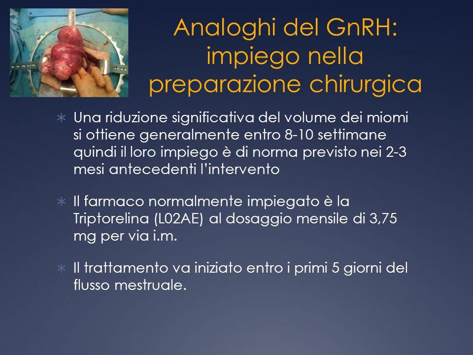 Analoghi del GnRH: impiego nella preparazione chirurgica Una riduzione significativa del volume dei miomi si ottiene generalmente entro 8-10 settimane