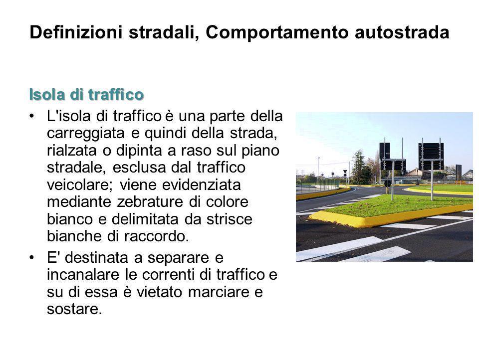 Definizioni stradali, Comportamento autostrada Isola di traffico L'isola di traffico è una parte della carreggiata e quindi della strada, rialzata o d