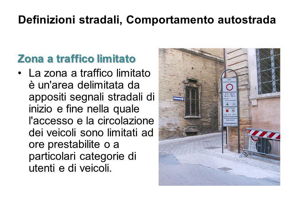 Definizioni stradali, Comportamento autostrada Zona a traffico limitato La zona a traffico limitato è un'area delimitata da appositi segnali stradali