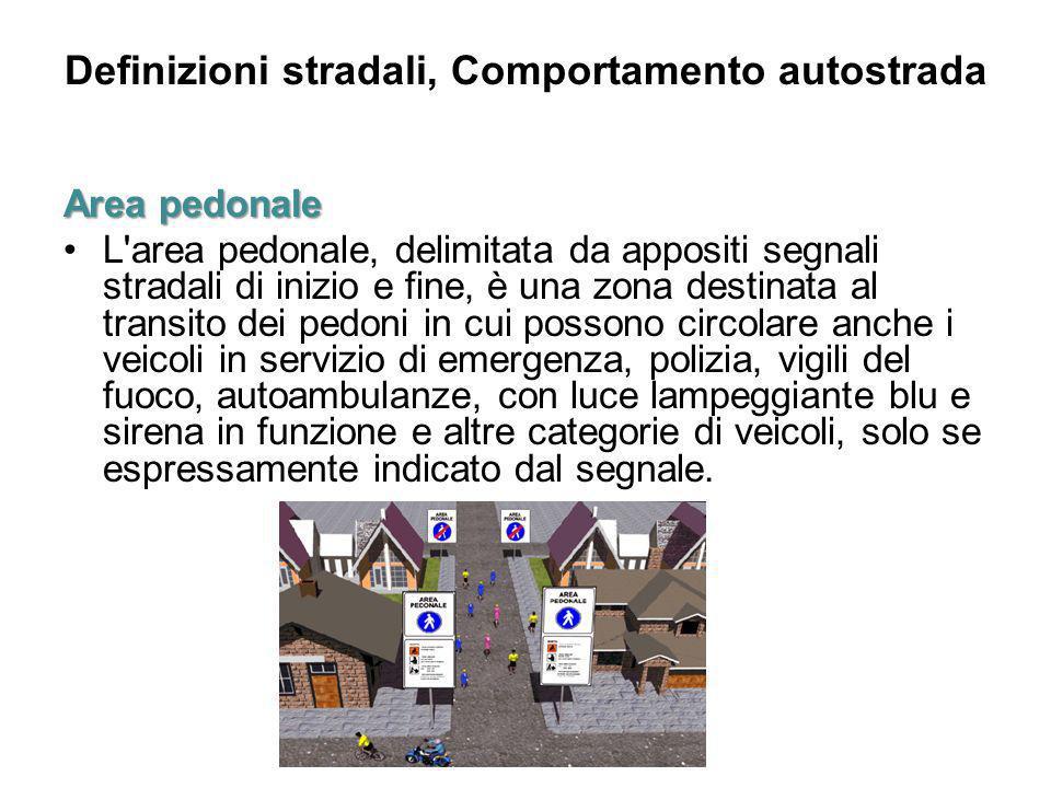 Definizioni stradali, Comportamento autostrada Area pedonale L'area pedonale, delimitata da appositi segnali stradali di inizio e fine, è una zona des