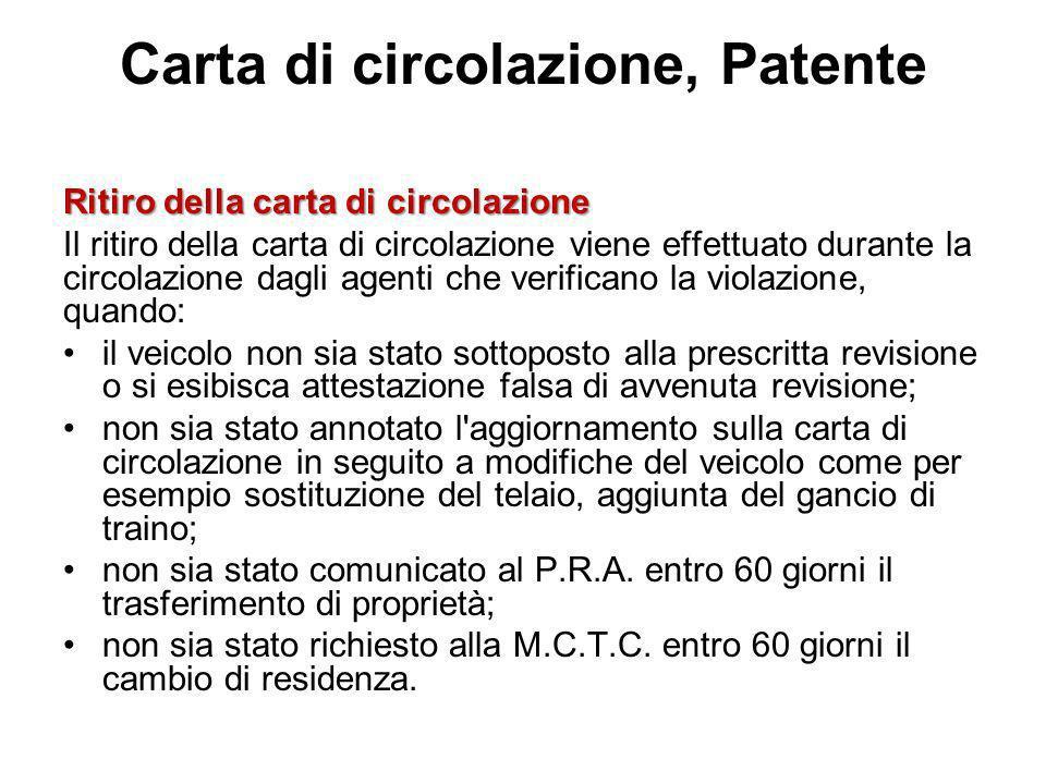 Carta di circolazione, Patente Ritiro della carta di circolazione Il ritiro della carta di circolazione viene effettuato durante la circolazione dagli
