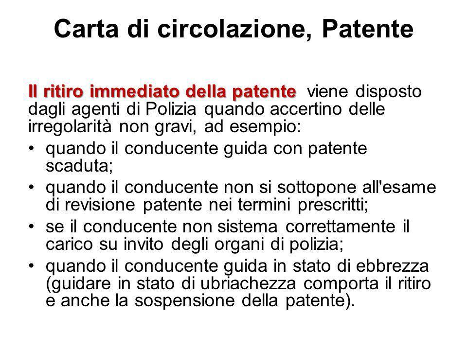Carta di circolazione, Patente Il ritiro immediato della patente Il ritiro immediato della patente viene disposto dagli agenti di Polizia quando accer