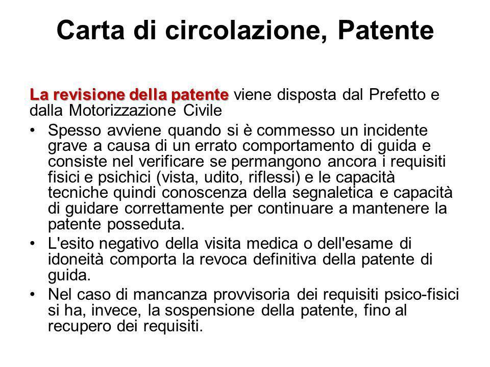 Carta di circolazione, Patente La revisione della patente La revisione della patente viene disposta dal Prefetto e dalla Motorizzazione Civile Spesso