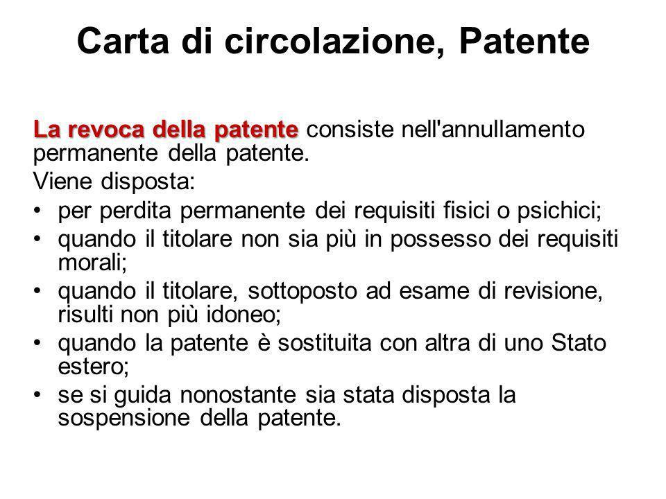 Carta di circolazione, Patente La revoca della patente La revoca della patente consiste nell'annullamento permanente della patente. Viene disposta: pe