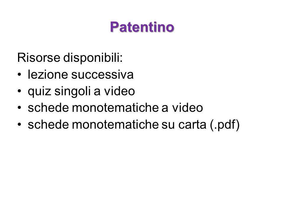 Patentino Risorse disponibili: lezione successiva quiz singoli a video schede monotematiche a video schede monotematiche su carta (.pdf)