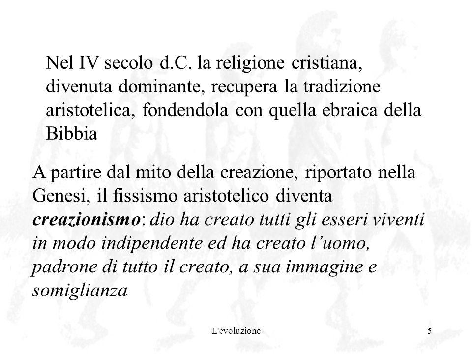 L'evoluzione5 Nel IV secolo d.C. la religione cristiana, divenuta dominante, recupera la tradizione aristotelica, fondendola con quella ebraica della