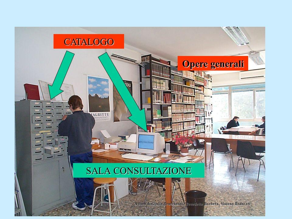 Opere generali CATALOGO SALA CONSULTAZIONE A cura di:Giulia Bruschetini, Benedetta Barbera, Simona Brancati