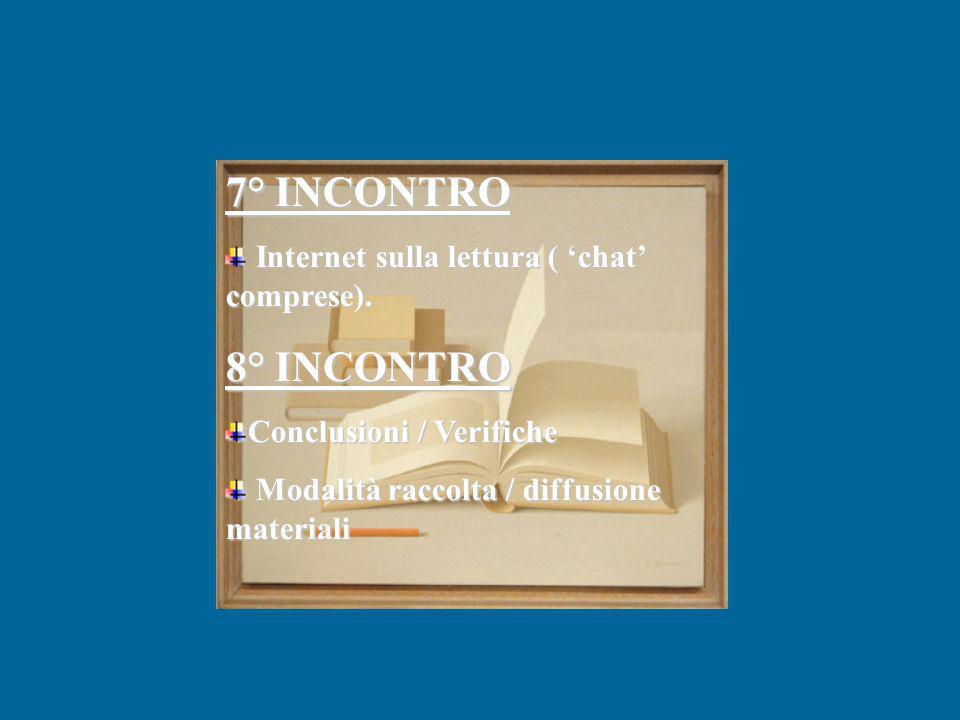 7° INCONTRO Internet sulla lettura ( chat comprese). 8° INCONTRO Conclusioni / Verifiche Modalità raccolta / diffusione materiali Modalità raccolta /