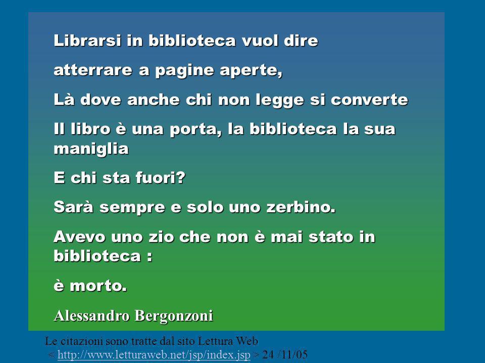 Librarsi in biblioteca vuol dire atterrare a pagine aperte, Là dove anche chi non legge si converte Il libro è una porta, la biblioteca la sua manigli