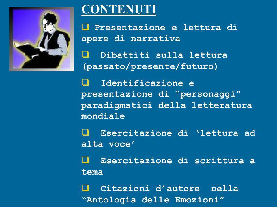 CONTENUTI Presentazione e lettura di opere di narrativa Dibattiti sulla lettura (passato/presente/futuro) Identificazione e presentazione di personagg