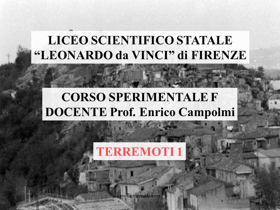 Terremoti 11 LICEO SCIENTIFICO STATALE LEONARDO da VINCI di FIRENZE CORSO SPERIMENTALE F DOCENTE Prof. Enrico Campolmi TERREMOTI 1