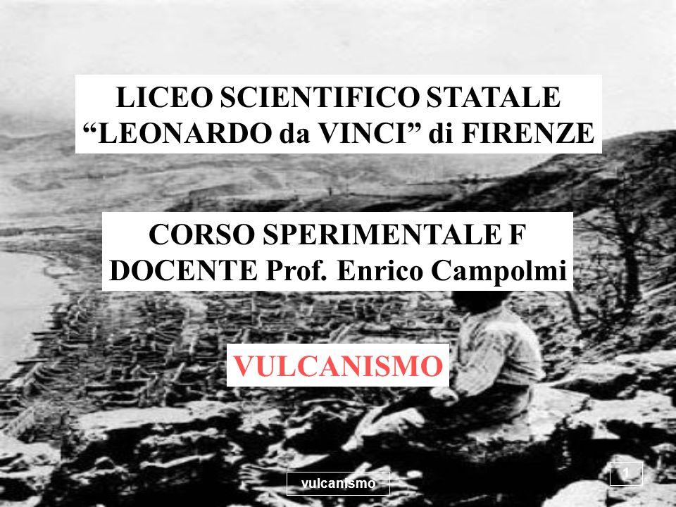 vulcanismo 1 LICEO SCIENTIFICO STATALE LEONARDO da VINCI di FIRENZE CORSO SPERIMENTALE F DOCENTE Prof. Enrico Campolmi VULCANISMO
