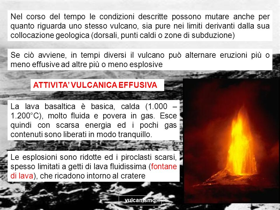 vulcanismo 18 Nel corso del tempo le condizioni descritte possono mutare anche per quanto riguarda uno stesso vulcano, sia pure nei limiti derivanti d