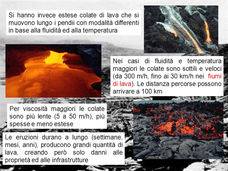 vulcanismo 19 Le eruzioni durano a lungo (settimane, mesi, anni), producono grandi quantità di lava, creando però solo danni alle proprietà ed alle in
