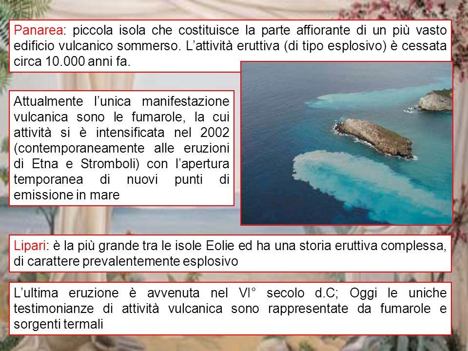 vulcani italiani 15 Panarea: piccola isola che costituisce la parte affiorante di un più vasto edificio vulcanico sommerso. Lattività eruttiva (di tip