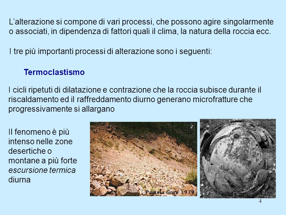 4 Lalterazione si compone di vari processi, che possono agire singolarmente o associati, in dipendenza di fattori quali il clima, la natura della rocc