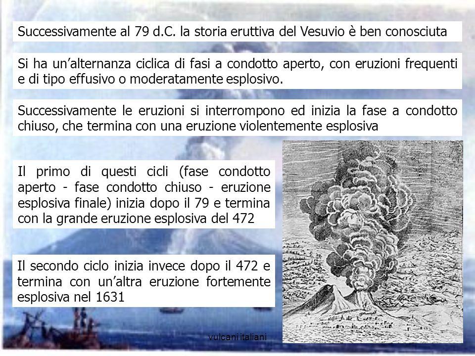 vulcani italiani11 Il terzo ed ultimo ciclo inizia infine dopo il 1631 e termina con lultima eruzione del Vesuvio nel 1944 (mediamente esplosiva) Oggi il vulcano è stabilmente monitorato; gli unici segni di attività sono le fumarole che si osservano al cratere e i terremoti costantemente registrati dai sismografi.