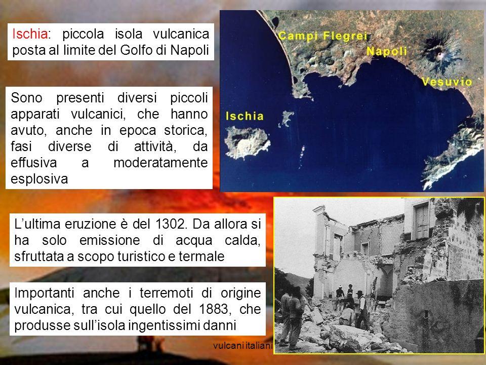 vulcani italiani18 Ischia: piccola isola vulcanica posta al limite del Golfo di Napoli Sono presenti diversi piccoli apparati vulcanici, che hanno avu