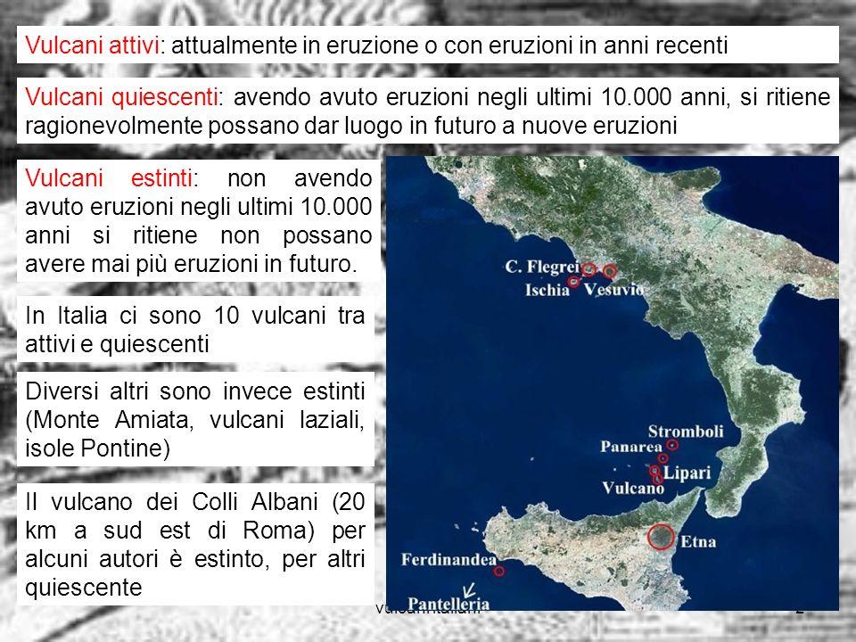 vulcani italiani3 La storia eruttiva di un vulcano viene definita studiando lestensione, le caratteristiche e letà dei prodotti delle sue eruzioni.