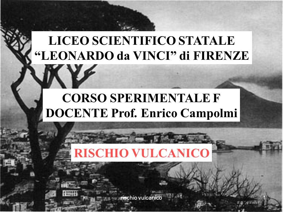 rischio vulcanico1 LICEO SCIENTIFICO STATALE LEONARDO da VINCI di FIRENZE CORSO SPERIMENTALE F DOCENTE Prof.