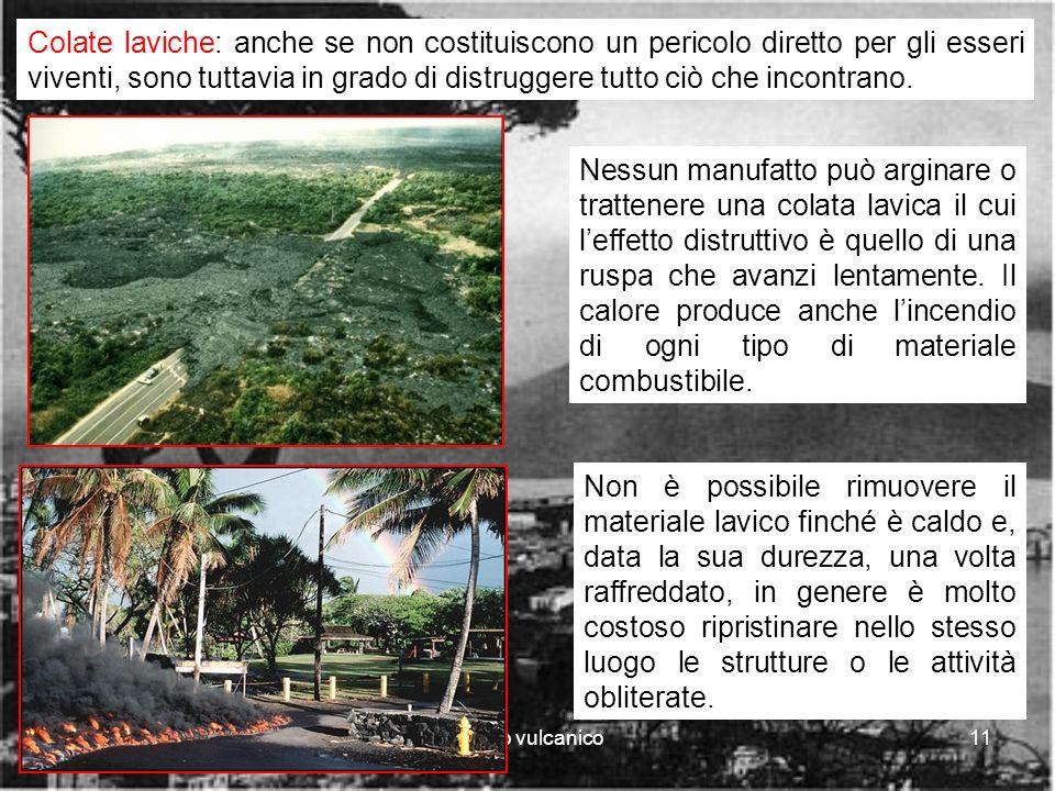 rischio vulcanico11 Colate laviche: anche se non costituiscono un pericolo diretto per gli esseri viventi, sono tuttavia in grado di distruggere tutto ciò che incontrano.