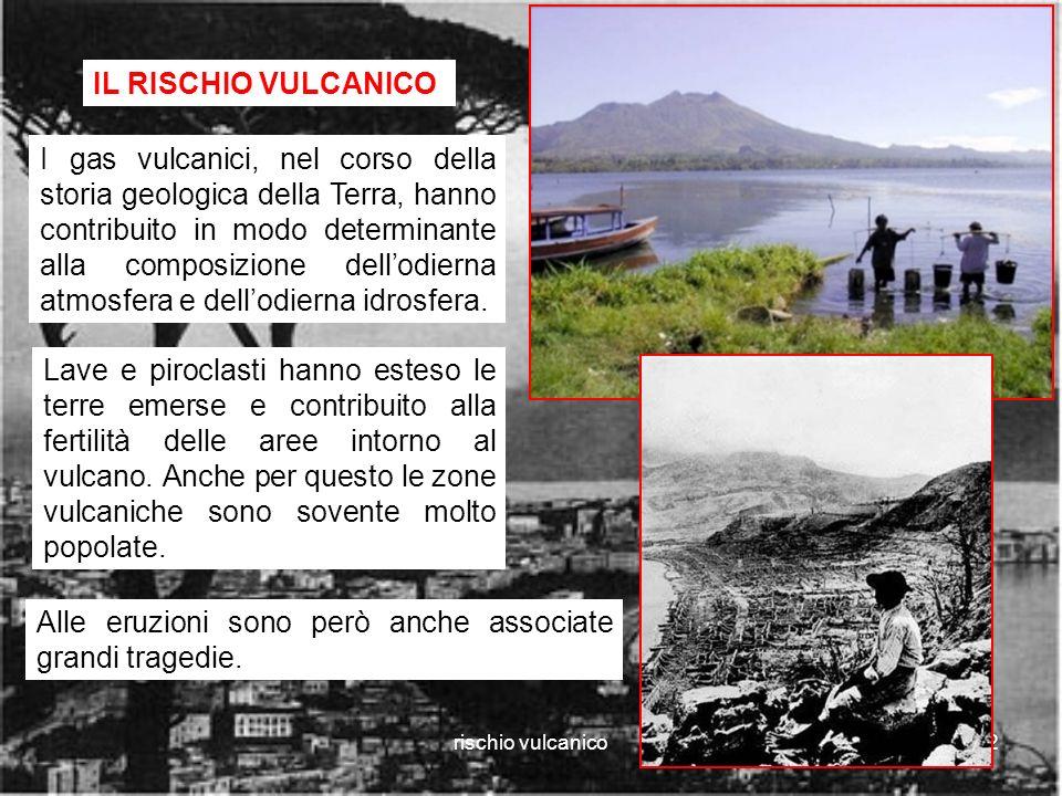 rischio vulcanico2 IL RISCHIO VULCANICO I gas vulcanici, nel corso della storia geologica della Terra, hanno contribuito in modo determinante alla composizione dellodierna atmosfera e dellodierna idrosfera.