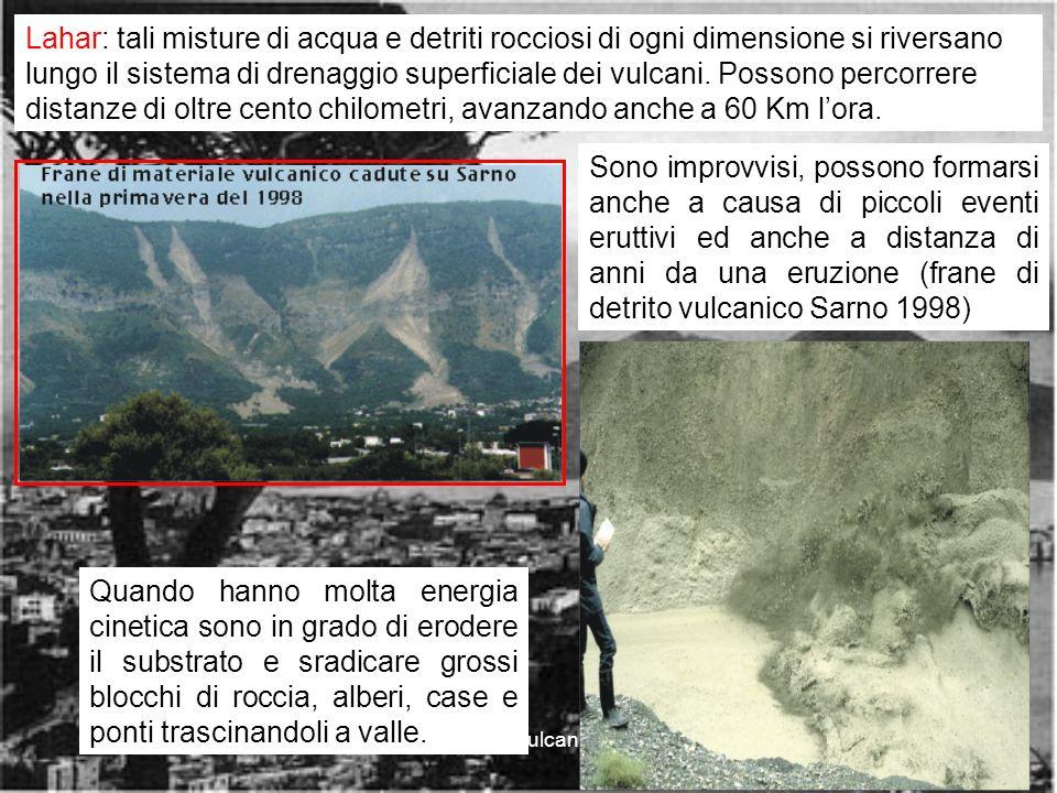 rischio vulcanico9 Lahar: tali misture di acqua e detriti rocciosi di ogni dimensione si riversano lungo il sistema di drenaggio superficiale dei vulcani.