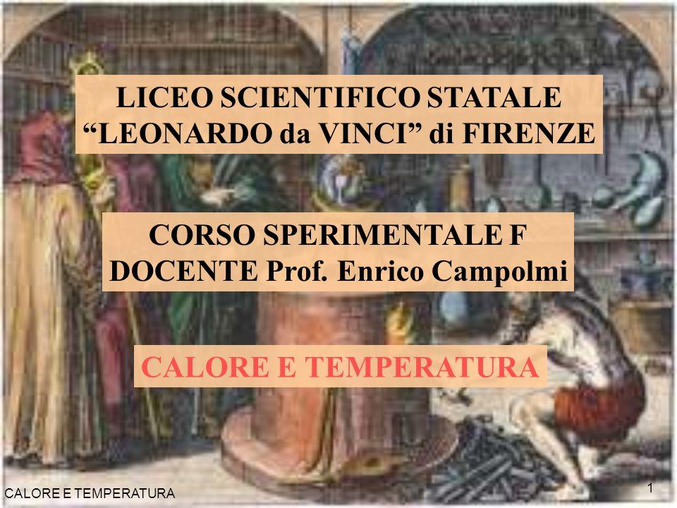 CALORE E TEMPERATURA 1 LICEO SCIENTIFICO STATALE LEONARDO da VINCI di FIRENZE CORSO SPERIMENTALE F DOCENTE Prof. Enrico Campolmi CALORE E TEMPERATURA