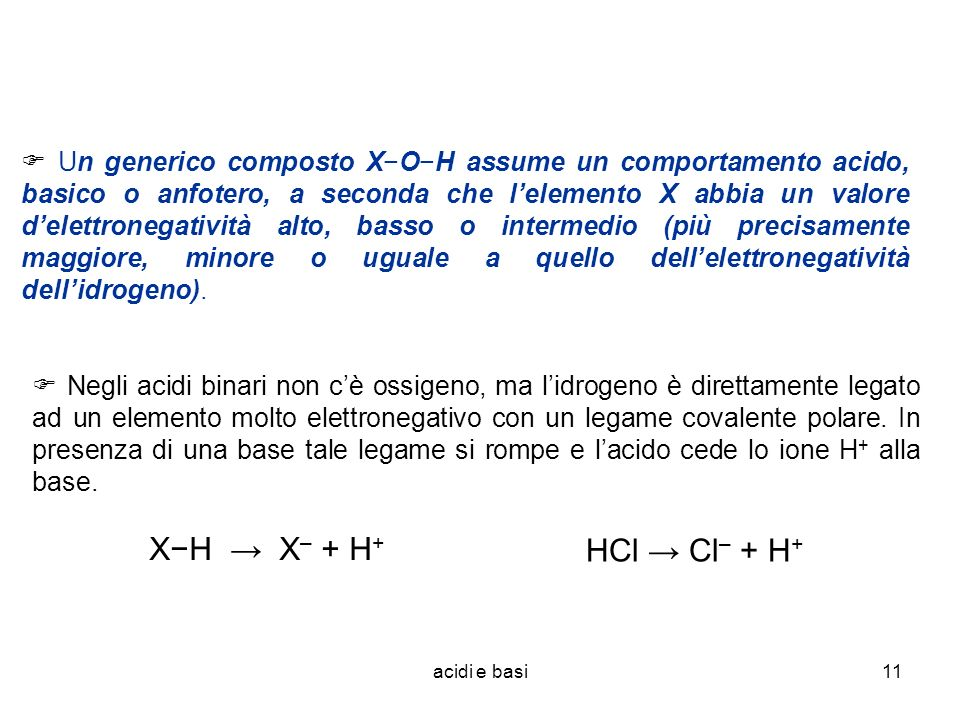 acidi e basi11 Un generico composto XOH assume un comportamento acido, basico o anfotero, a seconda che lelemento X abbia un valore delettronegatività