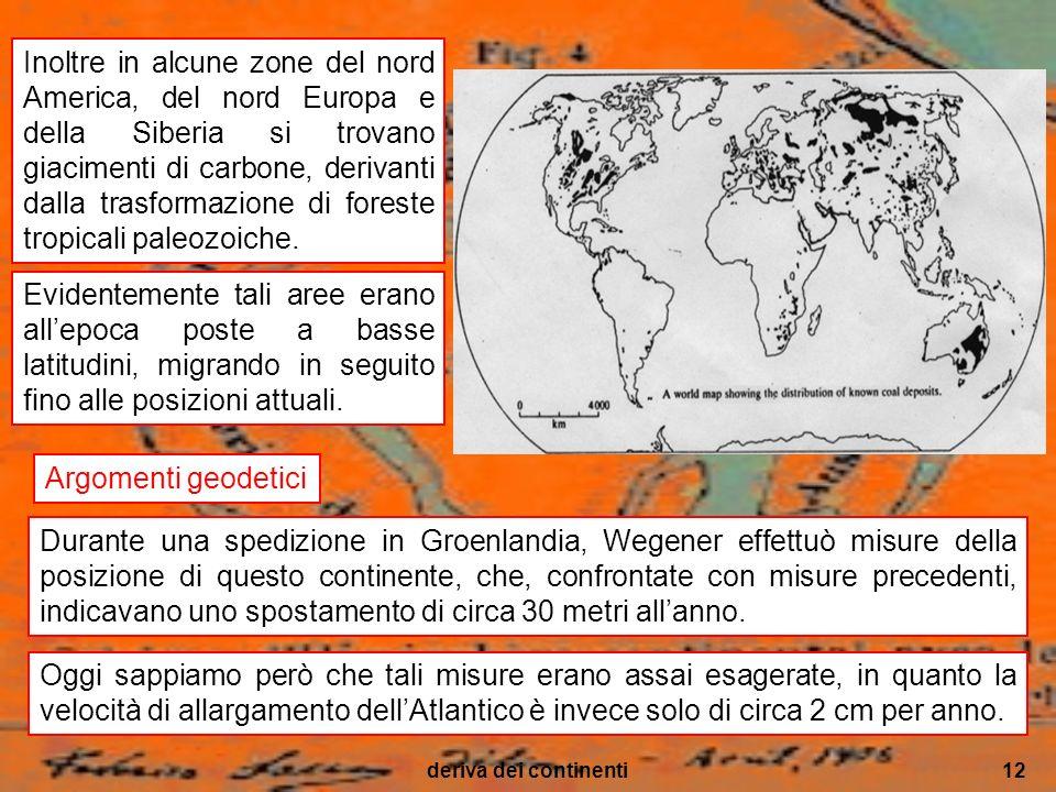 deriva dei continenti12 Durante una spedizione in Groenlandia, Wegener effettuò misure della posizione di questo continente, che, confrontate con misu
