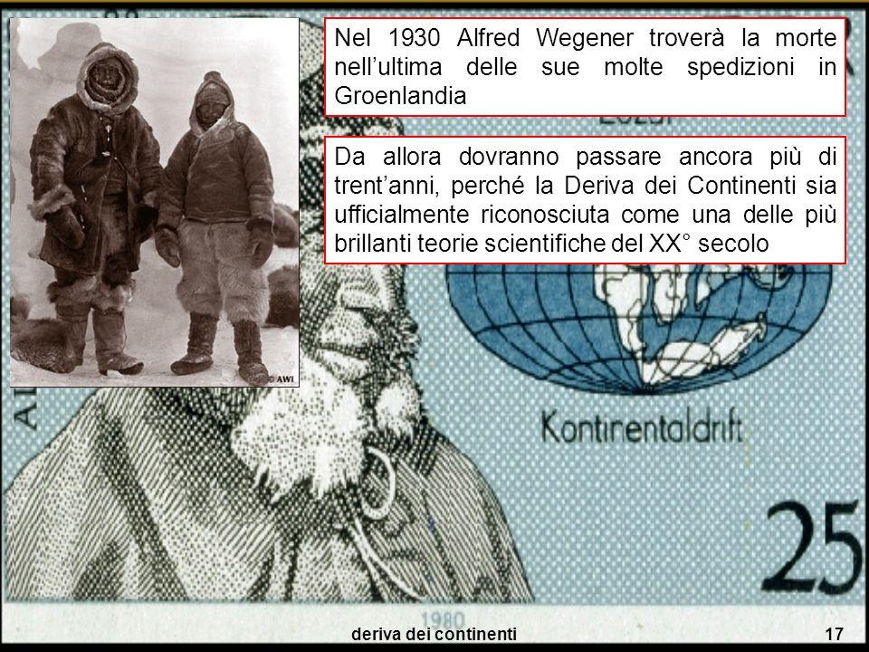 deriva dei continenti17 Nel 1930 Alfred Wegener troverà la morte nellultima delle sue molte spedizioni in Groenlandia Da allora dovranno passare ancor