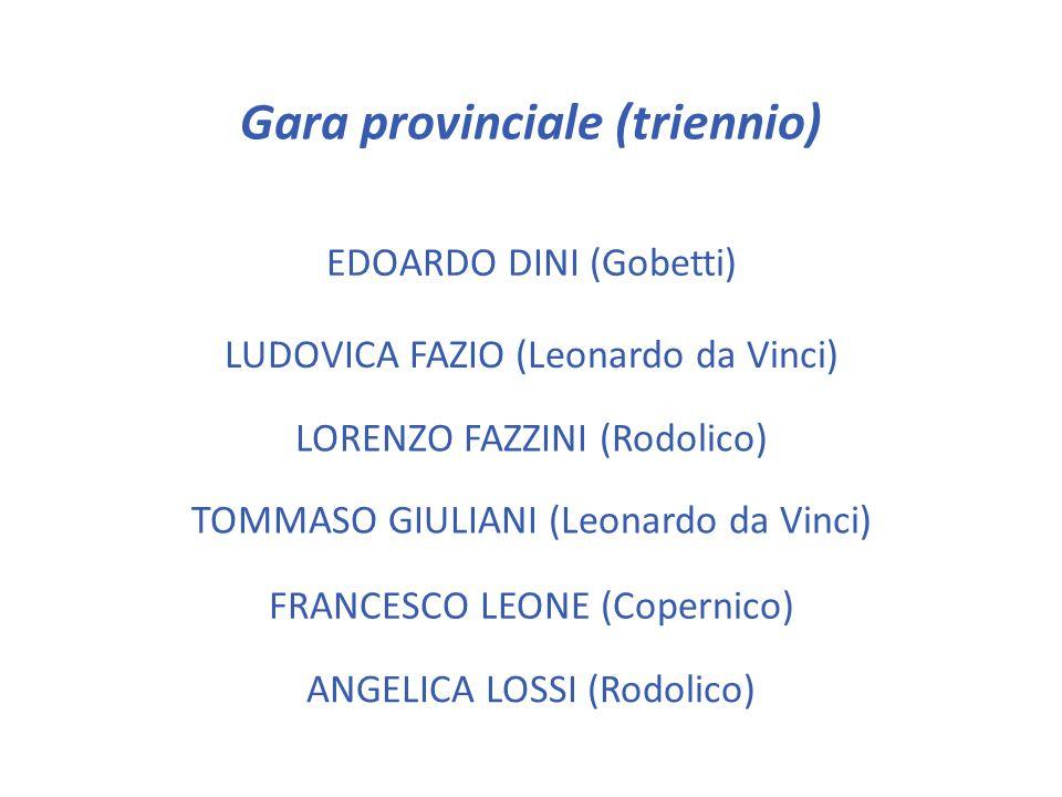 Gara provinciale (triennio) MARCO AFFORTUNATI (Castelnuovo) ANDREA BRACONI (Leonardo da Vinci) MARCO CASINI (Leonardo da Vinci) FRANCESCO COLASANTO (L