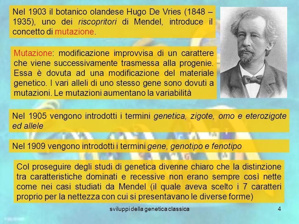 sviluppi della genetica classica4 Col proseguire degli studi di genetica divenne chiaro che la distinzione tra caratteristiche dominati e recessive no