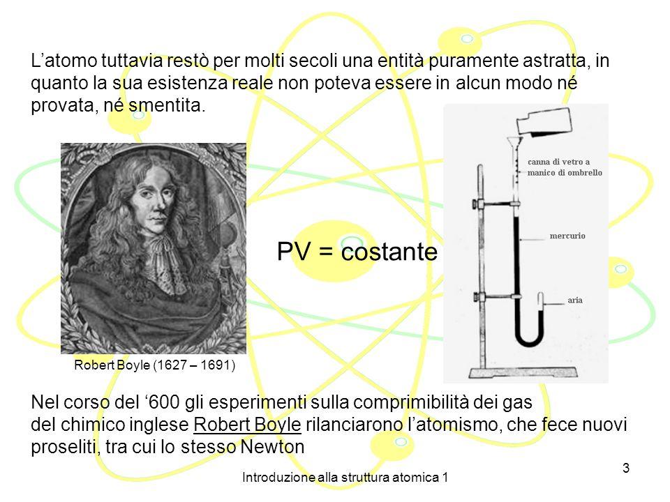 Introduzione alla struttura atomica 1 13 Eugene Goldstein (1876): il fenomeno è indipendente dalla natura del gas inizialmente presente nel tubo e dal tipo di metallo usato per gli elettrodi: nascono i raggi catodici William Crookes (1878) i raggi catodici si muovono in linea retta Tubi di Crookes
