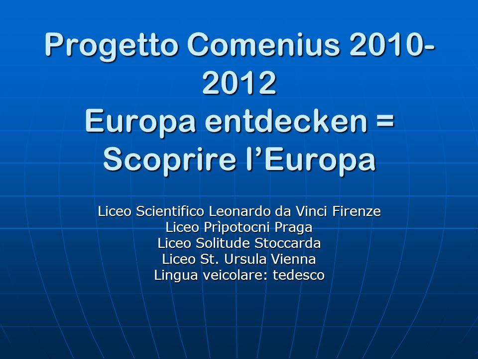 Progetto Comenius 2010- 2012 Europa entdecken = Scoprire lEuropa Liceo Scientifico Leonardo da Vinci Firenze Liceo Prìpotocni Praga Liceo Solitude Stoccarda Liceo St.