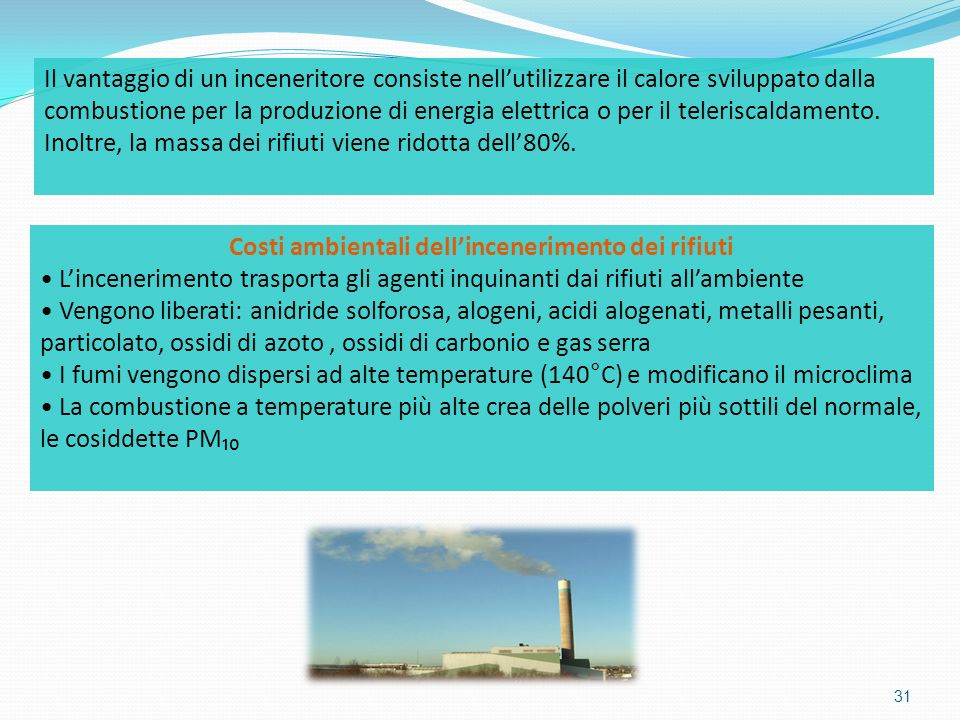 31 Il vantaggio di un inceneritore consiste nellutilizzare il calore sviluppato dalla combustione per la produzione di energia elettrica o per il tele