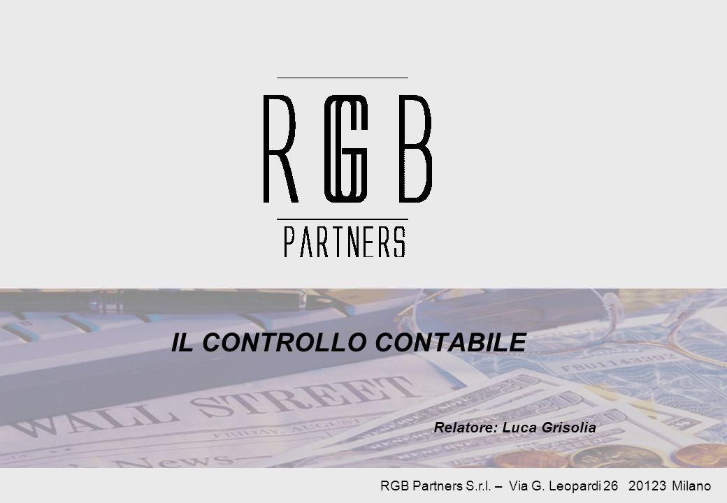 IL CONTROLLO CONTABILE Relatore: Luca Grisolia RGB Partners S.r.l. – Via G. Leopardi 26 20123 Milano