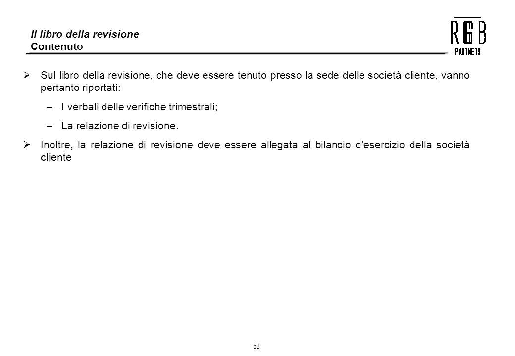 53 Sul libro della revisione, che deve essere tenuto presso la sede delle società cliente, vanno pertanto riportati: –I verbali delle verifiche trimes
