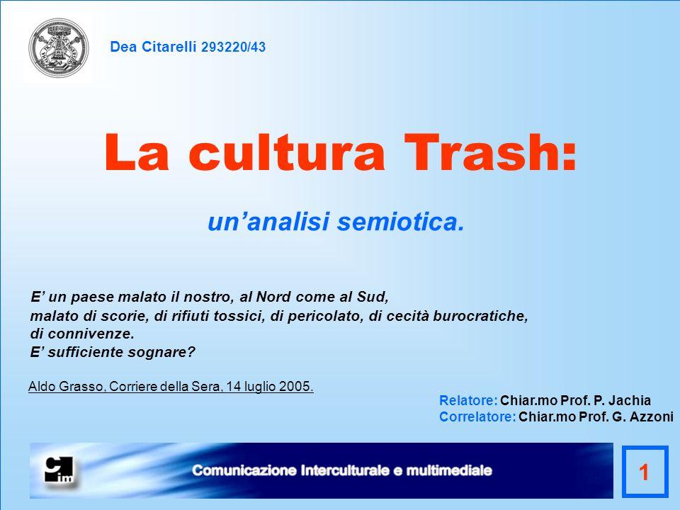 La cultura Trash: Dea Citarelli 293220/43 E un paese malato il nostro, al Nord come al Sud, malato di scorie, di rifiuti tossici, di pericolato, di ce