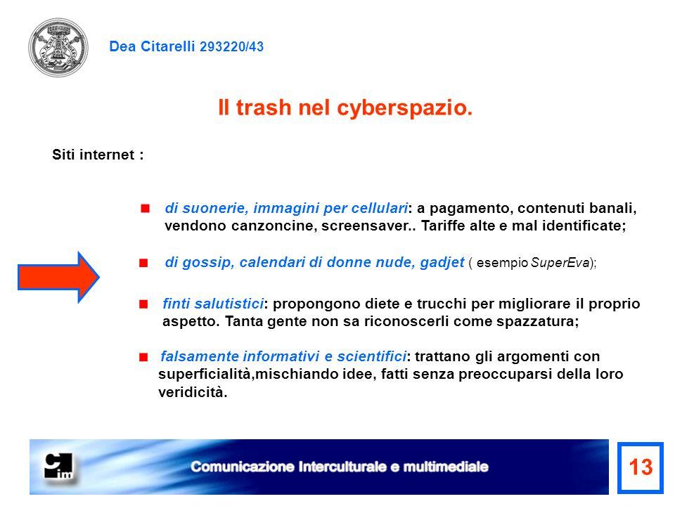 Dea Citarelli 293220/43 falsamente informativi e scientifici: trattano gli argomenti con superficialità,mischiando idee, fatti senza preoccuparsi dell